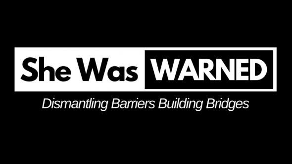 She Was Warned: Dismantling Barriers Building Bridges